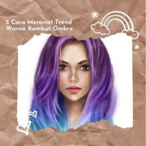 5 Cara Merawat Trend Warna Rambut Ombre