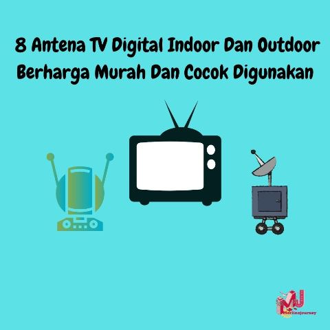 8 Antena TV Digital Indoor Dan Outdoor Berharga Murah Dan Cocok Digunakan