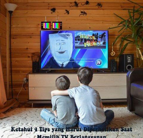 Ketahui 4 Tips yang Harus Diperhatikan Saat Memilih TV Berlangganan