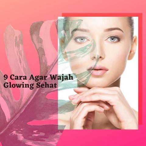 9-Cara-Agar-Wajah-Glowing-Sehat